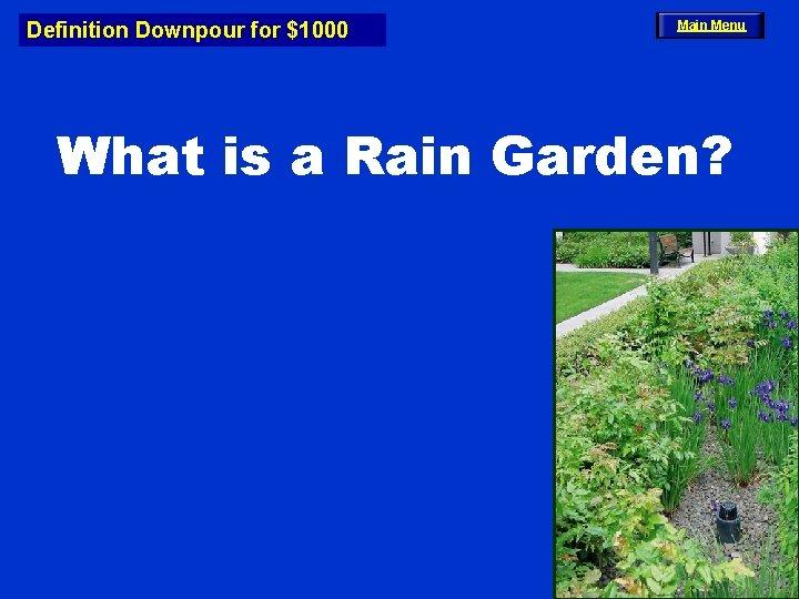 Definition Downpour for $1000 Main Menu What is a Rain Garden?
