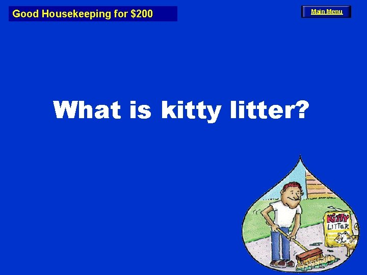 Good Housekeeping for $200 What is kitty litter? Main Menu