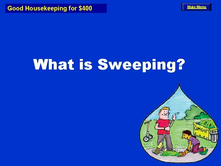 Good Housekeeping for $400 What is Sweeping? Main Menu