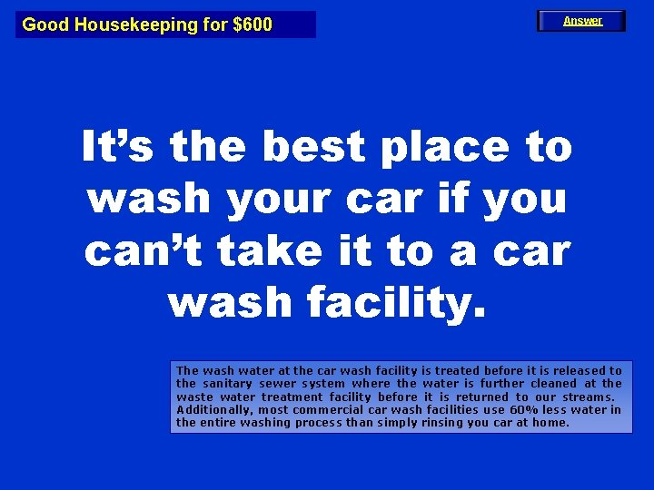 Good Housekeeping for $600 Answer It's the best place to wash your car if