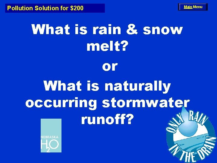 Pollution Solution for $200 Main Menu What is rain & snow melt? or What