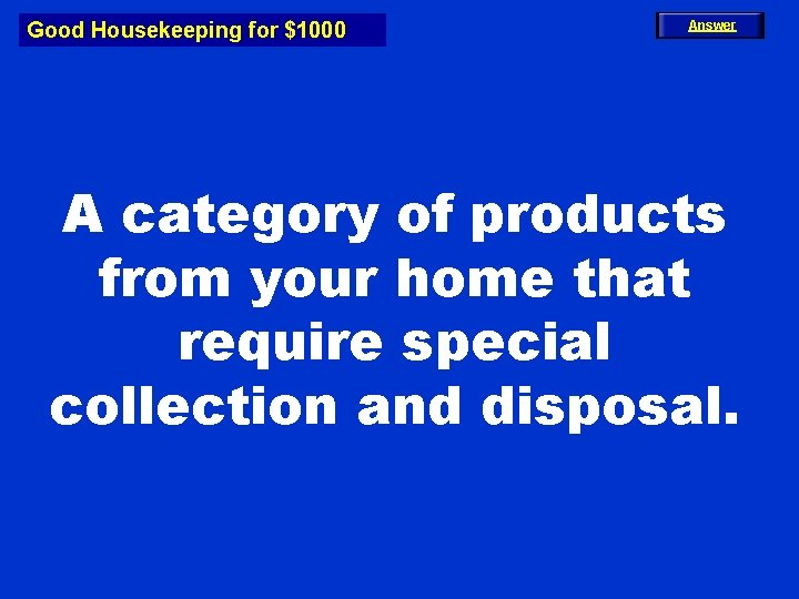 Good Housekeeping for $1000 Answer A category of products from your home that require