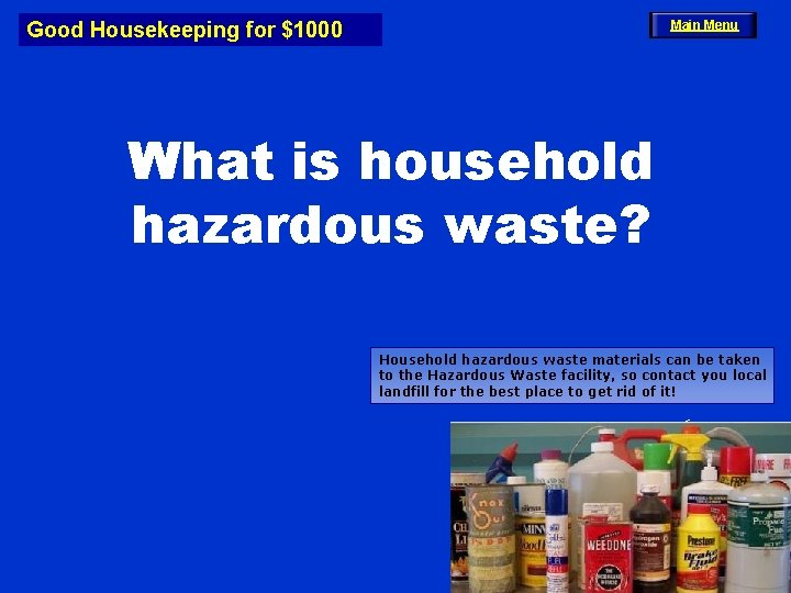 Good Housekeeping for $1000 Main Menu What is household hazardous waste? Household hazardous waste