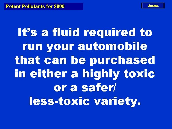 Potent Pollutants for $800 Answer It's a fluid required to run your automobile that