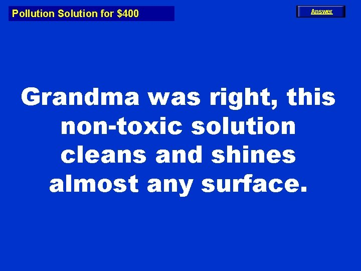 Pollution Solution for $400 Answer Grandma was right, this non-toxic solution cleans and shines