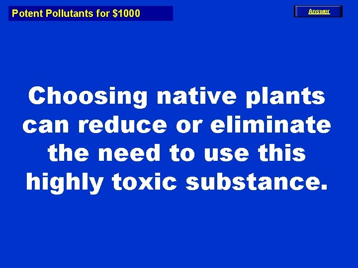 Potent Pollutants for $1000 Answer Choosing native plants can reduce or eliminate the need