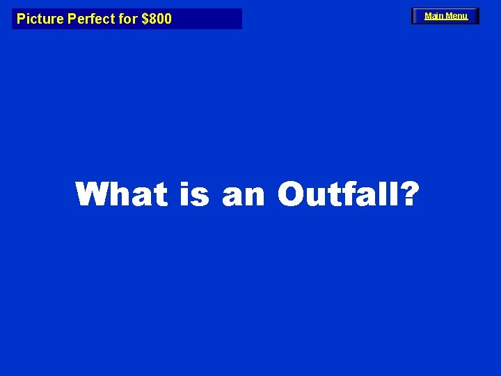 Picture Perfect for $800 What is an Outfall? Main Menu