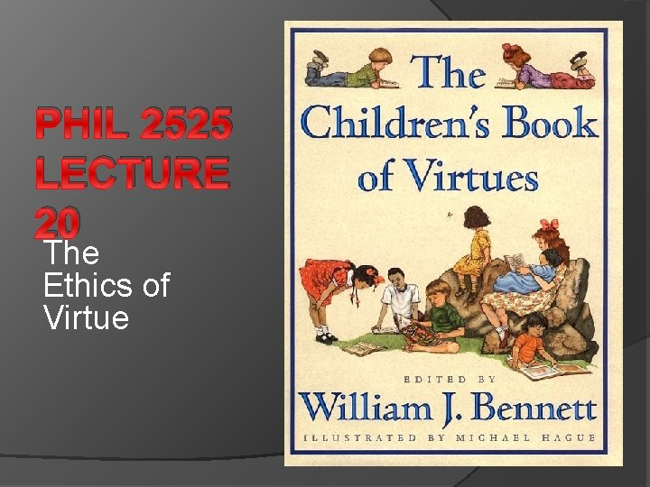 PHIL 2525 LECTURE 20 The Ethics of Virtue
