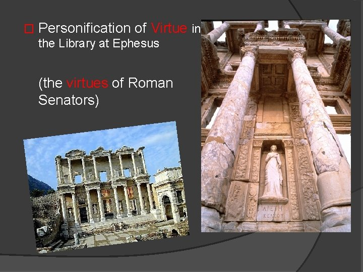 � Personification of Virtue in the Library at Ephesus (the virtues of Roman Senators)