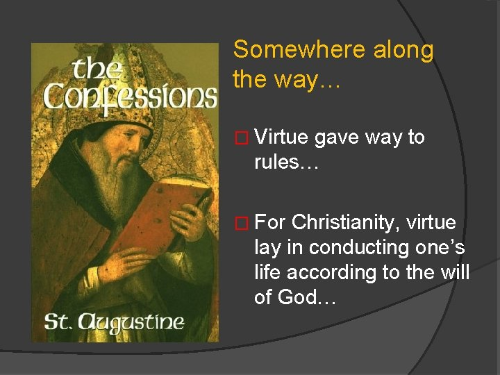Somewhere along the way… � Virtue gave way to rules… � For Christianity, virtue