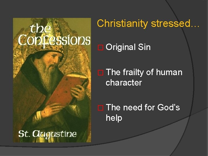 Christianity stressed… � Original Sin � The frailty of human character � The need