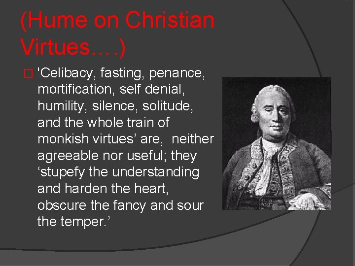 (Hume on Christian Virtues…. ) � 'Celibacy, fasting, penance, mortification, self denial, humility, silence,