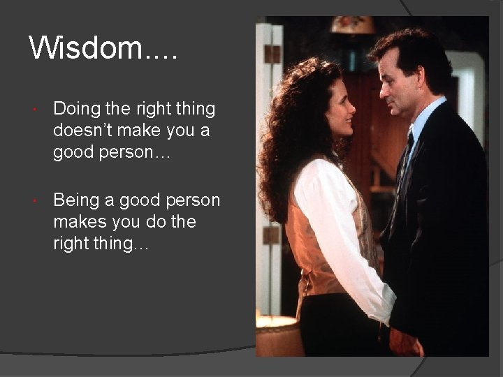 Wisdom. . Doing the right thing doesn't make you a good person… Being a