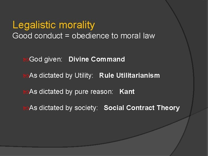 Legalistic morality Good conduct = obedience to moral law God given: Divine Command As