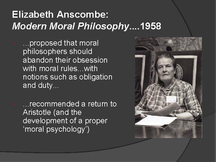 Elizabeth Anscombe: Modern Moral Philosophy. . 1958 . . . proposed that moral philosophers