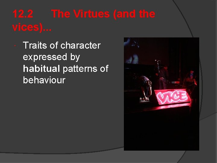 12. 2 The Virtues (and the vices). . . Traits of character expressed by