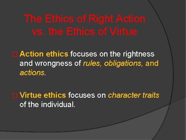 The Ethics of Right Action vs. the Ethics of Virtue � Action ethics focuses