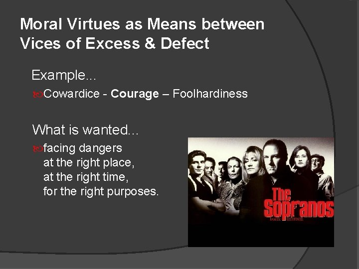 Moral Virtues as Means between Vices of Excess & Defect Example. . . Cowardice