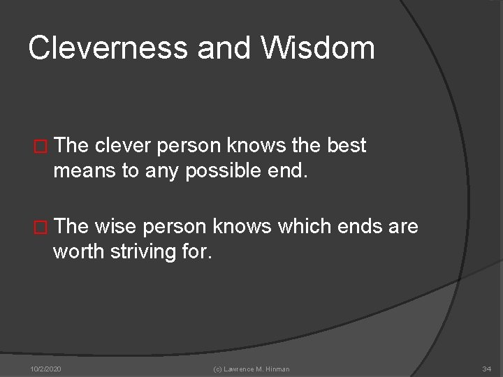 Cleverness and Wisdom � The clever person knows the best means to any possible
