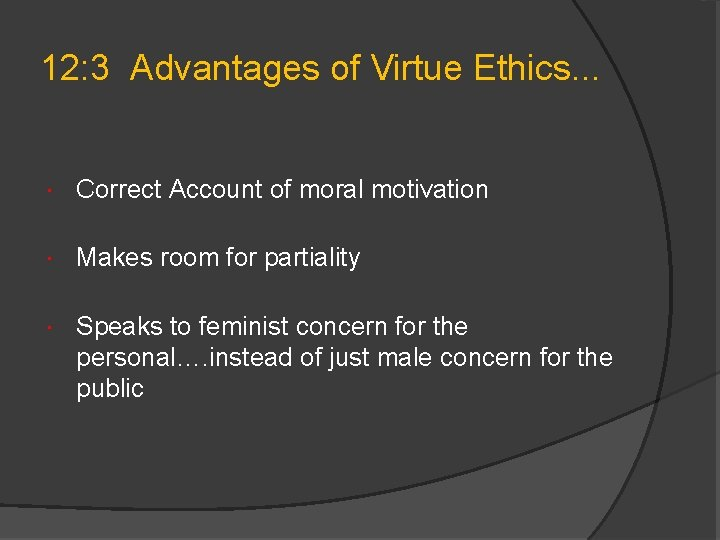 12: 3 Advantages of Virtue Ethics. . . Correct Account of moral motivation Makes