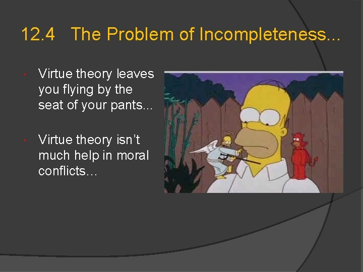12. 4 The Problem of Incompleteness. . . Virtue theory leaves you flying by