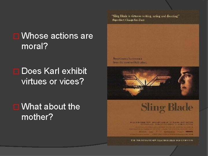 � Whose actions are moral? � Does Karl exhibit virtues or vices? � What