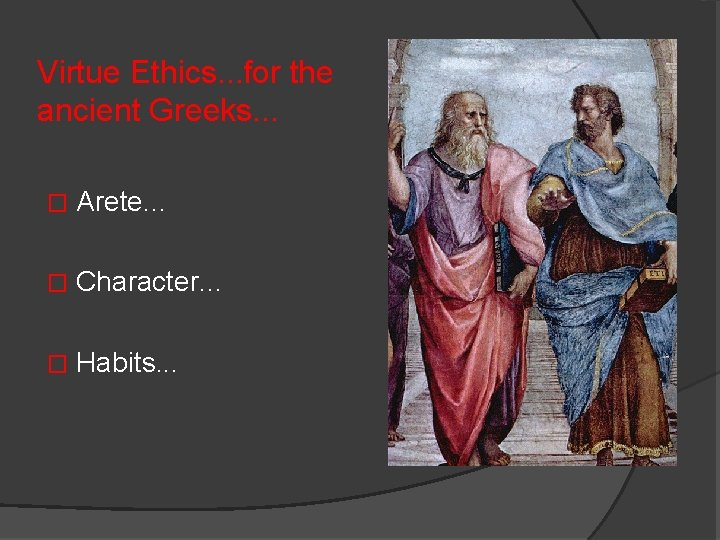 Virtue Ethics. . . for the ancient Greeks. . . � Arete. . .