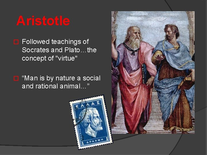 """Aristotle � Followed teachings of Socrates and Plato…the concept of """"virtue"""" � """"Man is"""