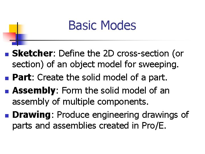 Basic Modes n n Sketcher: Define the 2 D cross-section (or section) of an