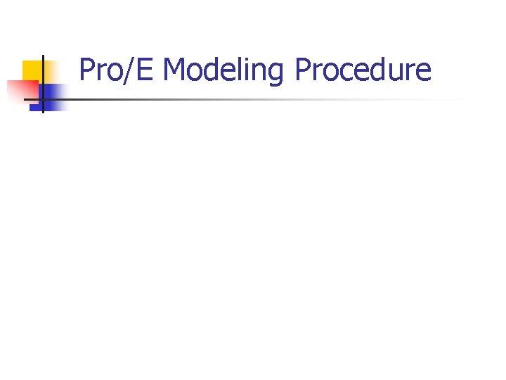 Pro/E Modeling Procedure