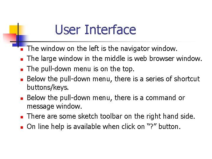 User Interface n n n n The window on the left is the navigator