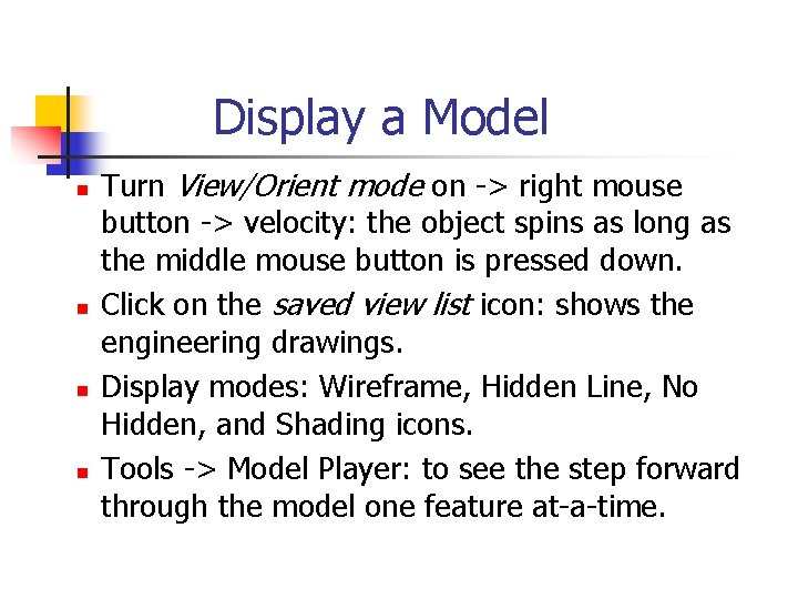 Display a Model n n Turn View/Orient mode on -> right mouse button ->