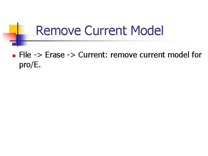 Remove Current Model n File -> Erase -> Current: remove current model for pro/E.