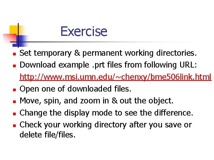 Exercise n n n Set temporary & permanent working directories. Download example. prt files