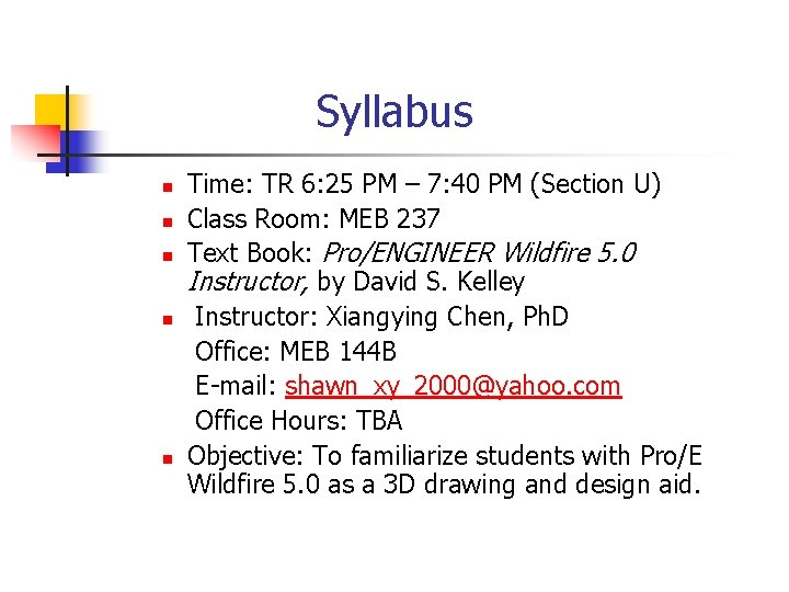 Syllabus n n n Time: TR 6: 25 PM – 7: 40 PM (Section