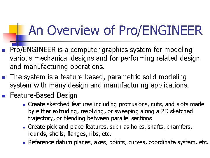 An Overview of Pro/ENGINEER n n n Pro/ENGINEER is a computer graphics system for