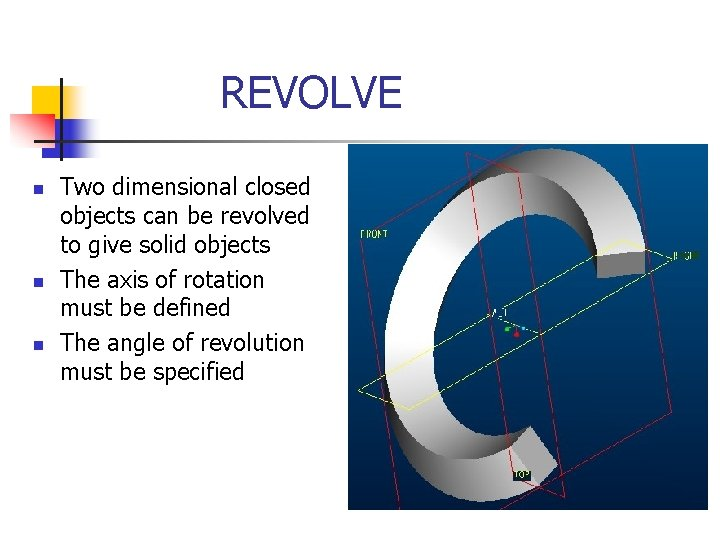 REVOLVE n n n Two dimensional closed objects can be revolved to give solid