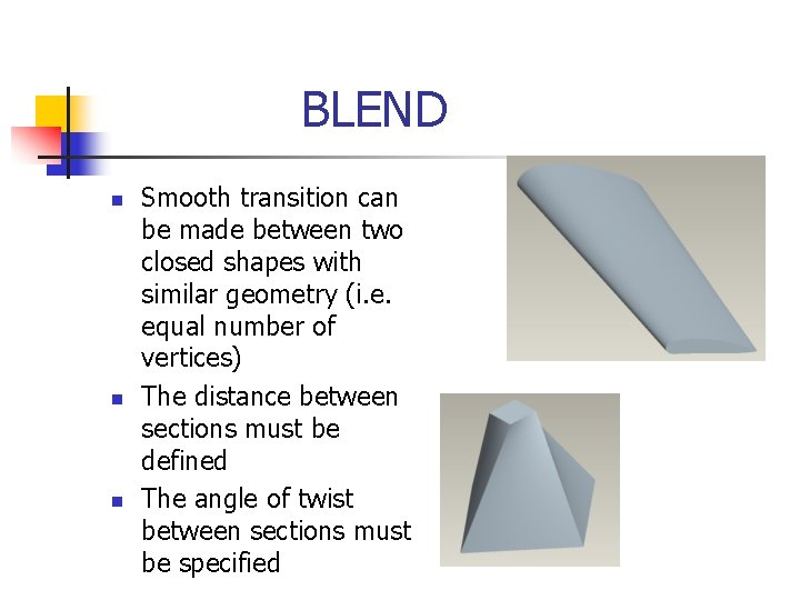 BLEND n n n Smooth transition can be made between two closed shapes with
