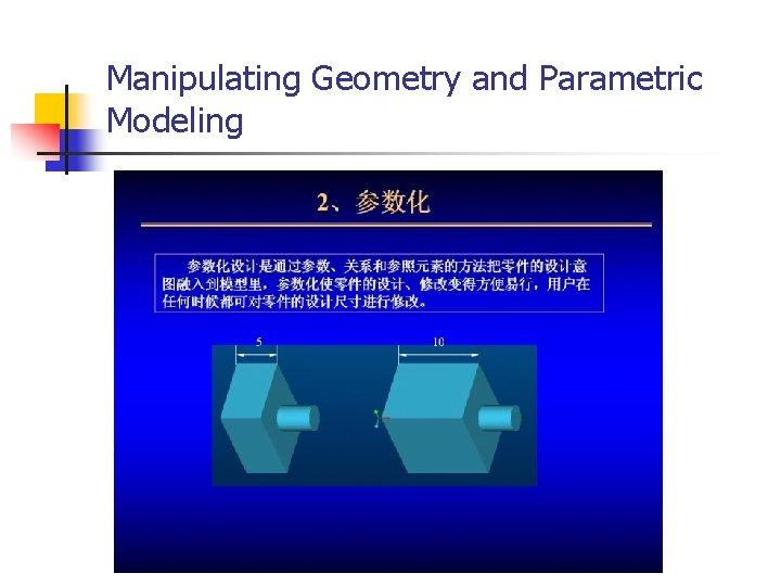 Manipulating Geometry and Parametric Modeling