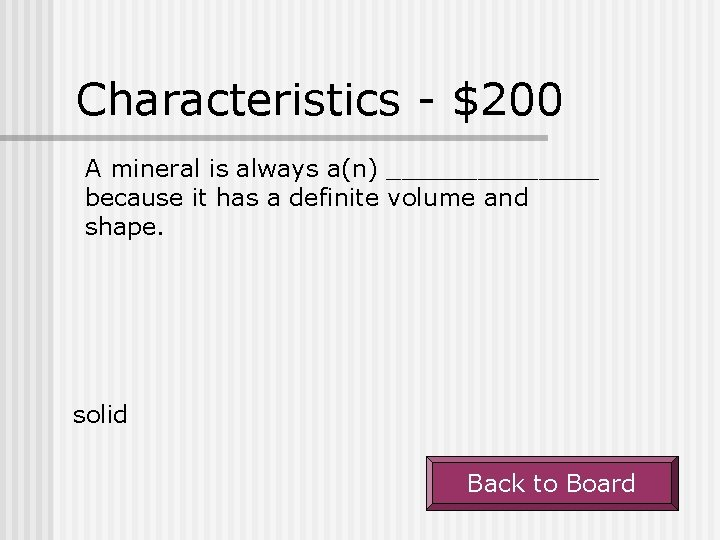 Characteristics - $200 A mineral is always a(n) _______ because it has a definite