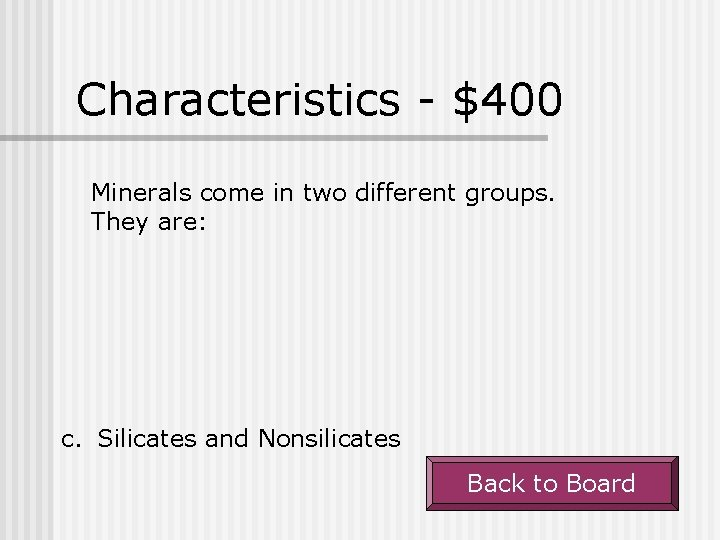 Characteristics - $400 Minerals come in two different groups. They are: c. Silicates and
