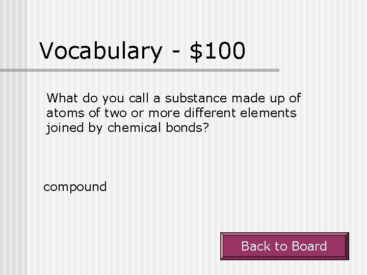Vocabulary - $100 What do you call a substance made up of atoms of
