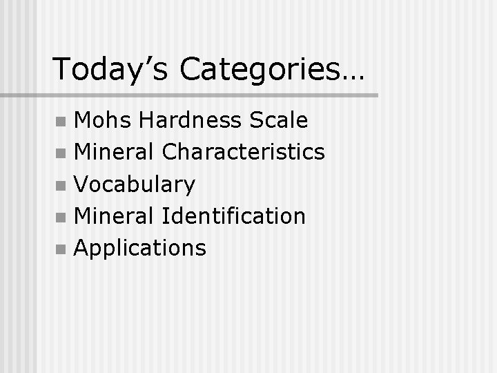 Today's Categories… Mohs Hardness Scale n Mineral Characteristics n Vocabulary n Mineral Identification n