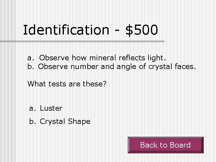 Identification - $500 a. Observe how mineral reflects light. b. Observe number and angle