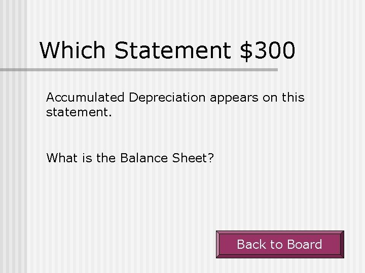 Which Statement $300 Accumulated Depreciation appears on this statement. What is the Balance Sheet?