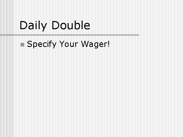 Daily Double n Specify Your Wager!
