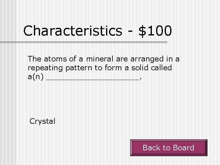 Characteristics - $100 The atoms of a mineral are arranged in a repeating pattern