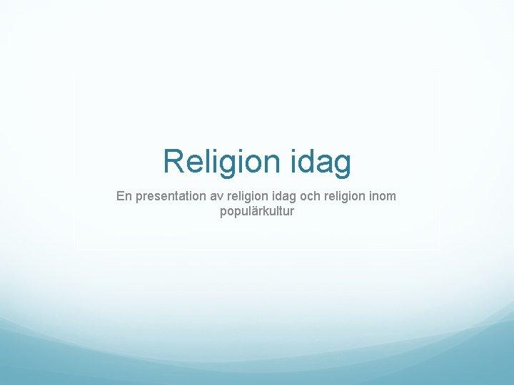 Religion idag En presentation av religion idag och religion inom populärkultur