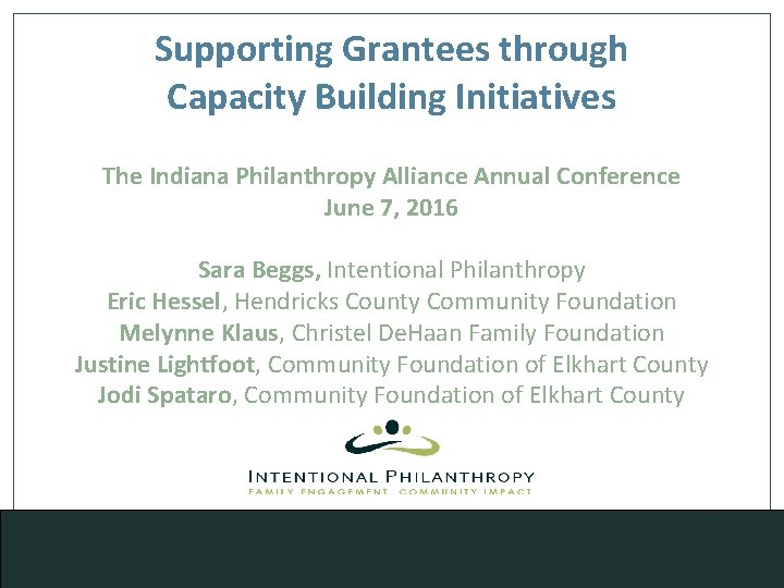 Supporting Grantees through Capacity Building Initiatives The Indiana Philanthropy Alliance Annual Conference June 7,