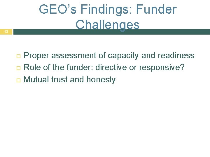 GEO's Findings: Funder Challenges 13 Proper assessment of capacity and readiness Role of the
